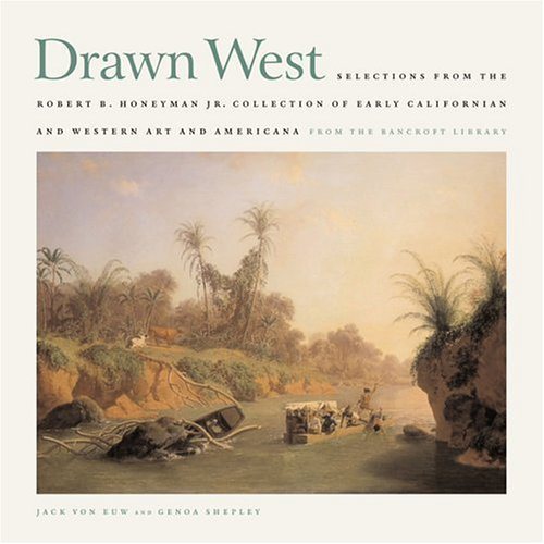 Drawn West: Selections From the Robert B. Honeyman Jr. Collection of Early Californian and Western Art and Americana