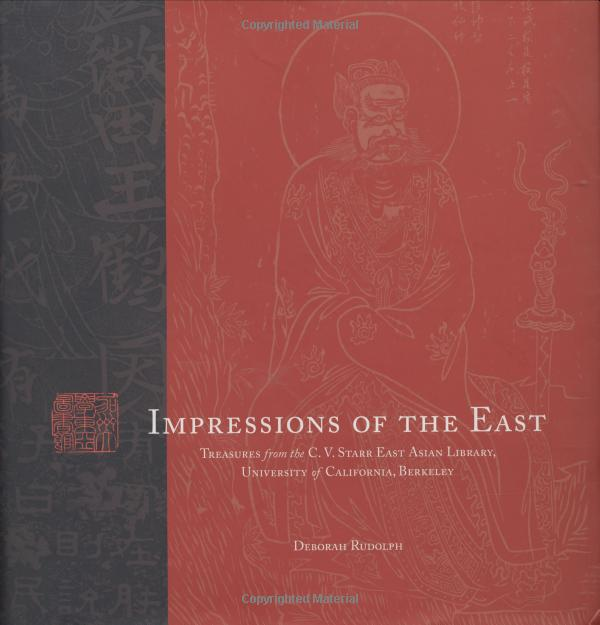 Impressions of the East: Treasures from the C. V. Starr East Asian Library, University of California, Berkeley