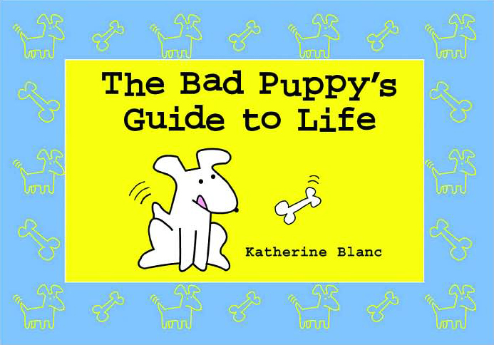 The Bad Puppy's Guide to Life