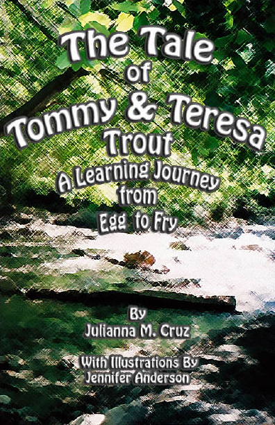 The Tale of Tommy and Teresa Trout: A Learning Journey from Egg to Fry